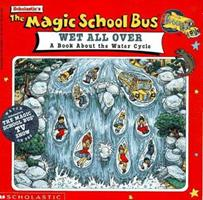 The Magic School Bus Wet All Over: A Book About The Water Cycle (Magic School Bus) 0590508334 Book Cover