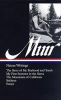 Nature Writings: The Story of My Boyhood and Youth / My First Summer in the Sierra / The Mountains of California / Stickeen / Essays 1883011248 Book Cover