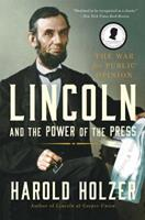 Lincoln and the Power of the Press: The War for Public Opinion 1439192715 Book Cover