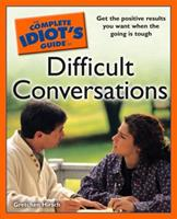 The Complete Idiot's Guide to Difficult Conversations 1592576192 Book Cover