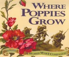Where Poppies Grow: A World War I Companion 1550051466 Book Cover