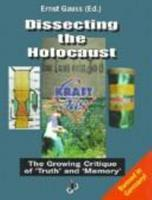 Dissecting the Holocaust: The Growing Critique of 'Truth' and 'Memory' 0967985625 Book Cover