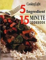 5 Ingredient 15 Minute Cookbook: Cooking Light