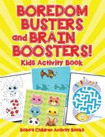 Boredom Busters and Brain Boosters! Kids Activity Book 1683273893 Book Cover