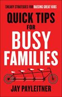 Quick Tips for Busy Families: Sneaky Strategies for Raising Great Kids 0764218697 Book Cover