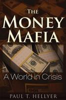 The Money Mafia: A World in Crisis 1634240065 Book Cover