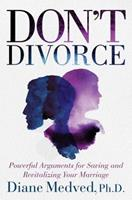 Don't Divorce: Powerful Arguments for Saving and Revitalizing Your Marriage 1621575217 Book Cover