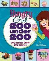 Hungry Girl: 200 Under 200:: 200 Recipes Under 200 Calories