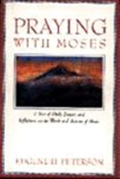Praying With Moses: A Year of Daily Prayers and Reflections on the Words and Actions of Moses (Praying With the Bible) 0060665181 Book Cover