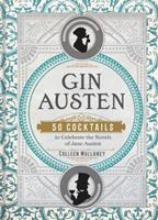 Gin Austen: 50 Cocktails to Celebrate the Novels of Jane Austen 1454933127 Book Cover