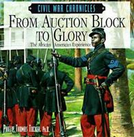 From Auction Block to Glory : The African American Experience (Civil War Chronicles) 1567995527 Book Cover