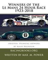 Winners of the Le Mans 24 Hour Race 1923-2018: Alain Baudouin Who Was Appointed Official Painter of the 24 Hours of Le Mans by the A.C.O in 2013 Has Painted Every Car in Stunning Detail. 1724481843 Book Cover