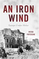 An Iron Wind: Europe Under Hitler 0465057748 Book Cover