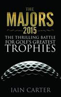 The Majors 2015: The Thrilling Battle For Golf's Greatest Trophies 1783961872 Book Cover