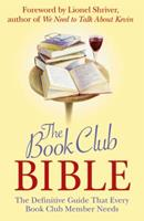 The Book Club Bible: The Definitive Guide That Every Book Club Member Needs 1843172690 Book Cover