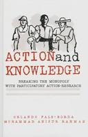 Action and Knowledge: Breaking the Monopoly With Participatory Action-Research 0945257317 Book Cover