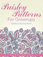 Paisley Patterns for Grownups - Paisley Coloring Book 1683210859 Book Cover