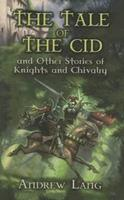 The Tale of the Cid: and Other Stories of Knights and Chivalry 0486454703 Book Cover