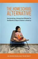 The Homeschool Alternative: Incorporating a Homeschool Mindset for the Benefit of Black Children in America