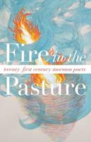 Fire in the Pasture: 21st Century Mormon Poets 0981769667 Book Cover