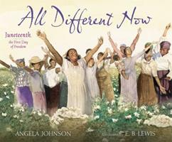 All Different Now: Juneteenth, the First Day of Freedom 068987376X Book Cover