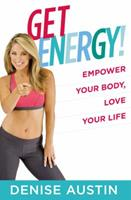 Get Energy!: Empower Your Body, Love Your Life 1599952475 Book Cover