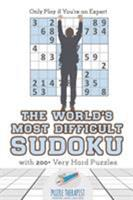 The World's Most Difficult Sudoku - Only Play if You're an Expert - with 200+ Very Hard Puzzles 1541941659 Book Cover