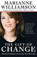 The Gift of Change: Spiritual Guidance for Living Your Best Life 0060757159 Book Cover