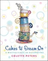 Cakes to Dream On: A Master Class in Decorating 0471214620 Book Cover