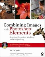Combining Images with Photoshop Elements: Selecting, Layering, Masking, and Compositing 0471918636 Book Cover