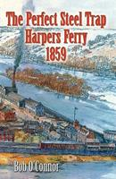 The Perfect Steel Trap: Harpers Ferry 1859 0741429446 Book Cover
