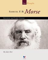 Samuel F. B. Morse: Inventor and Code Creator (Spirit of America-Our People) 1567664466 Book Cover