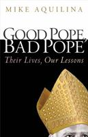 Good Pope, Bad Pope: Their Lives, Our Lessons 1616366281 Book Cover