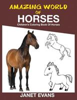 Amazing World of Horses: Children's Coloring Book of Horses 1632875780 Book Cover