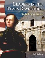 Leaders in the Texas Revolution: United for a Cause 1433350475 Book Cover
