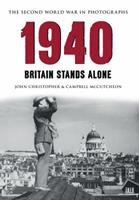 1940 the Second World War in Photographs: Britain Stands Alone 1445622076 Book Cover