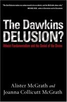 The Dawkins Delusion?: Atheist Fundamentalism and the Denial of the Divine