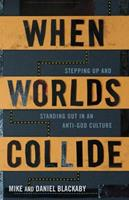 When Worlds Collide: Stepping Up and Standing Out in an Anti-God Culture 0805464816 Book Cover
