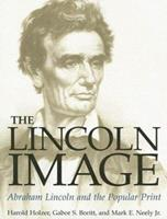 The Lincoln Image: Abraham Lincoln and the Popular Print 0252069846 Book Cover