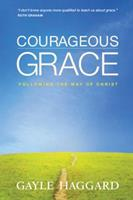 Courageous Grace: Following the Way of Christ 1414365004 Book Cover