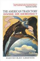 The American Trajectory: Divine or Demonic? 0998694797 Book Cover
