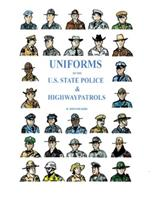 Uniforms of the U.S. State Police & Highway Patrols 1471777294 Book Cover