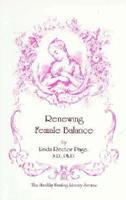 Renewing Female Balance: Pms, Breast & Uterine Fibroids, Ovarian Cysts, Endometriosis, & More 1884334644 Book Cover