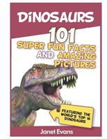 Dinosaurs: 101 Super Fun Facts And Amazing Pictures (Featuring The World's Top 1 1630221112 Book Cover