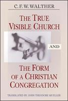 The True Visible Church And the Form of a Christian Congregation 0758609906 Book Cover