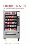 Branding the Nation: The Global Business of National Identity 0199752176 Book Cover