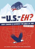 The U.S. of EH?: How Canada Secretly Controls the United States and Why That's OK 0811863700 Book Cover