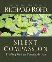 Silent Compassion: Finding God in Contemplation 1616367571 Book Cover