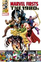 Marvel Firsts: The 1980s Volume 1 0785185453 Book Cover