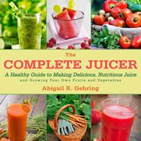 Grow and Juice: Instructions and Recipes for Homegrown, Homemade Juice 1626363935 Book Cover